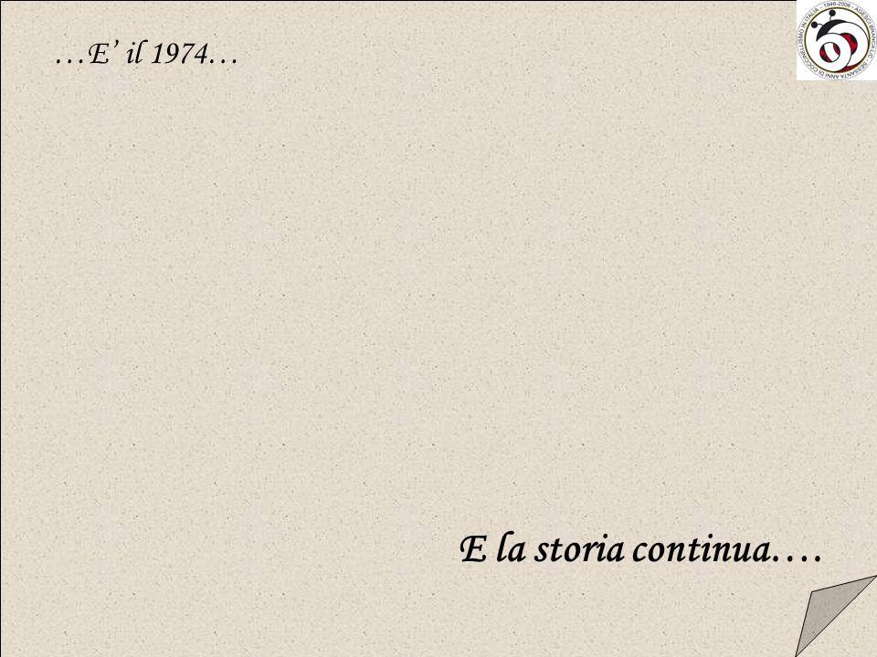 …E' il 1974… E la storia continua….