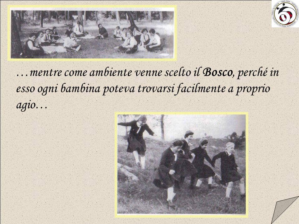 …mentre come ambiente venne scelto il Bosco, perché in esso ogni bambina poteva trovarsi facilmente a proprio agio…