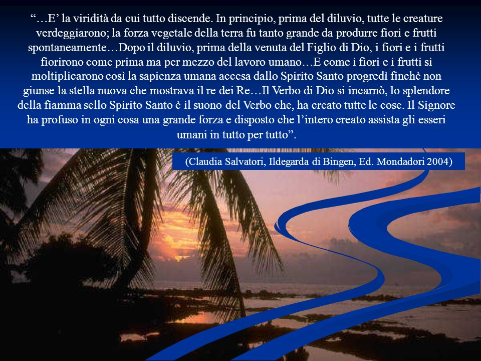 (Claudia Salvatori, Ildegarda di Bingen, Ed. Mondadori 2004)