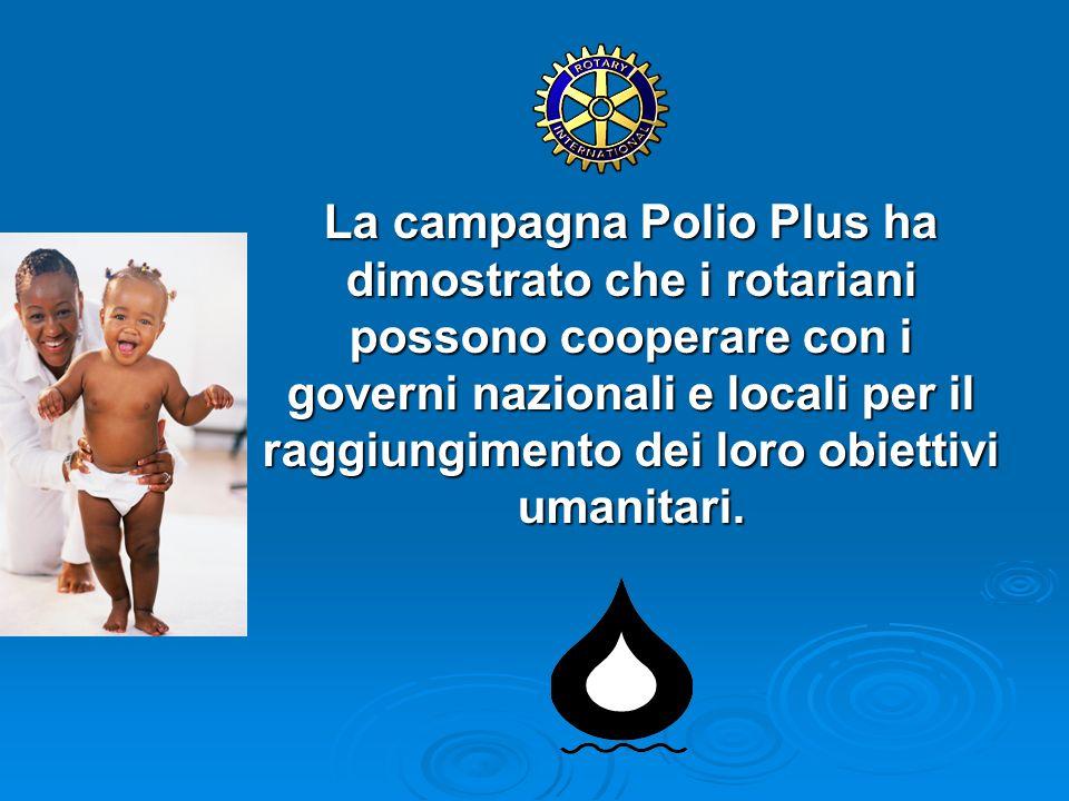 La campagna Polio Plus ha dimostrato che i rotariani possono cooperare con i governi nazionali e locali per il raggiungimento dei loro obiettivi umanitari.
