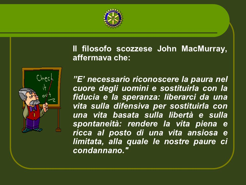 Il filosofo scozzese John MacMurray, affermava che: