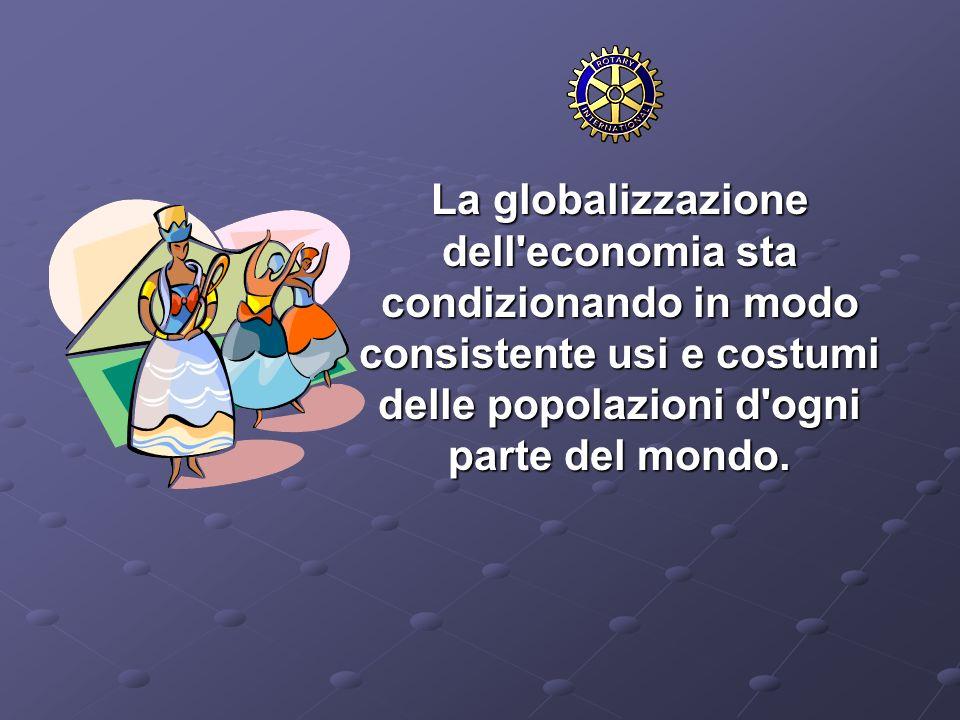 La globalizzazione dell economia sta condizionando in modo consistente usi e costumi delle popolazioni d ogni parte del mondo.