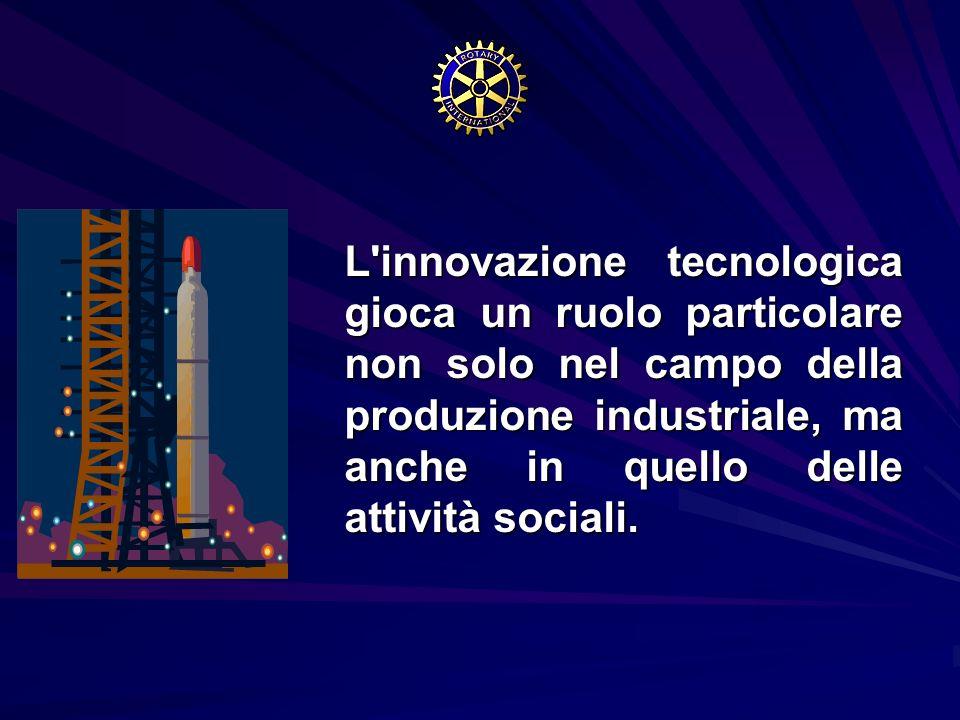 L innovazione tecnologica gioca un ruolo particolare non solo nel campo della produzione industriale, ma anche in quello delle attività sociali.