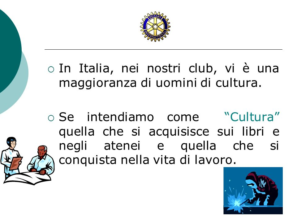In Italia, nei nostri club, vi è una maggioranza di uomini di cultura.