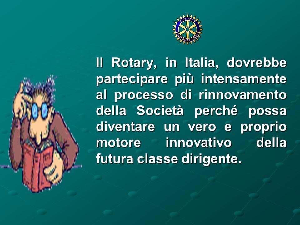 Il Rotary, in Italia, dovrebbe partecipare più intensamente al processo di rinnovamento della Società perché possa diventare un vero e proprio motore innovativo della futura classe dirigente.