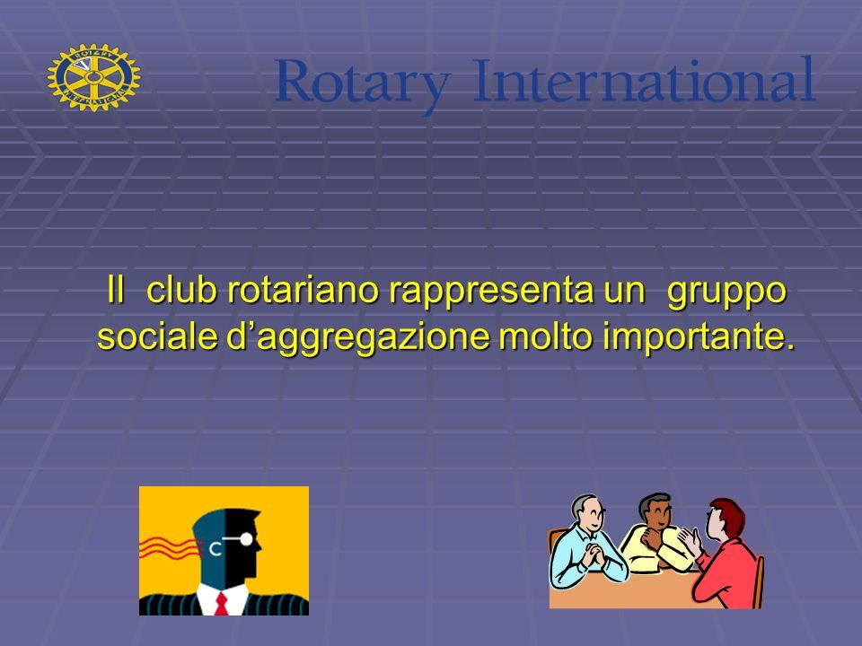 Il club rotariano rappresenta un gruppo sociale d'aggregazione molto importante.