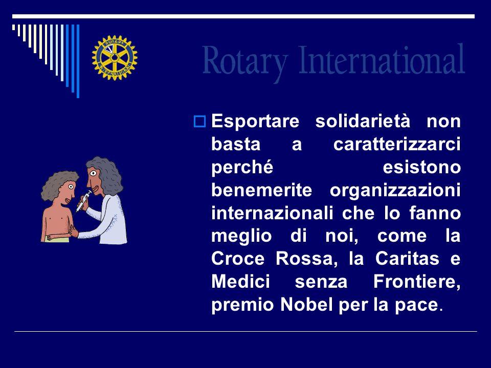 Esportare solidarietà non basta a caratterizzarci perché esistono benemerite organizzazioni internazionali che lo fanno meglio di noi, come la Croce Rossa, la Caritas e Medici senza Frontiere, premio Nobel per la pace.
