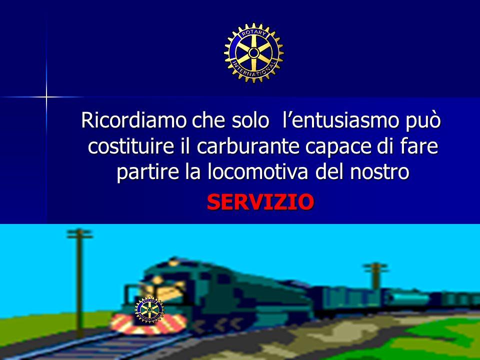 Ricordiamo che solo l'entusiasmo può costituire il carburante capace di fare partire la locomotiva del nostro