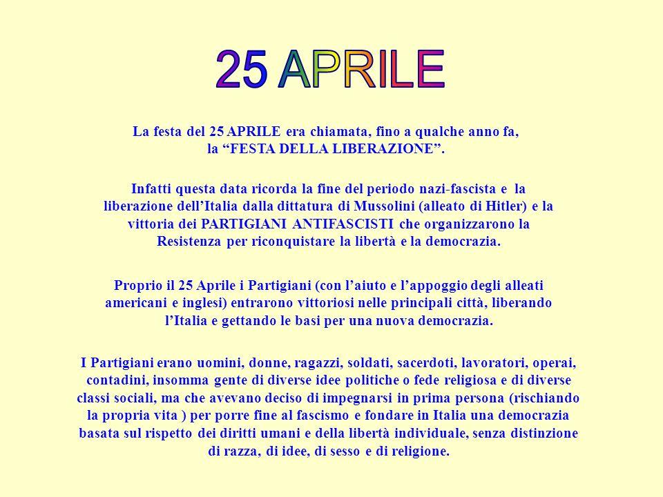 25 APRILE La festa del 25 APRILE era chiamata, fino a qualche anno fa,