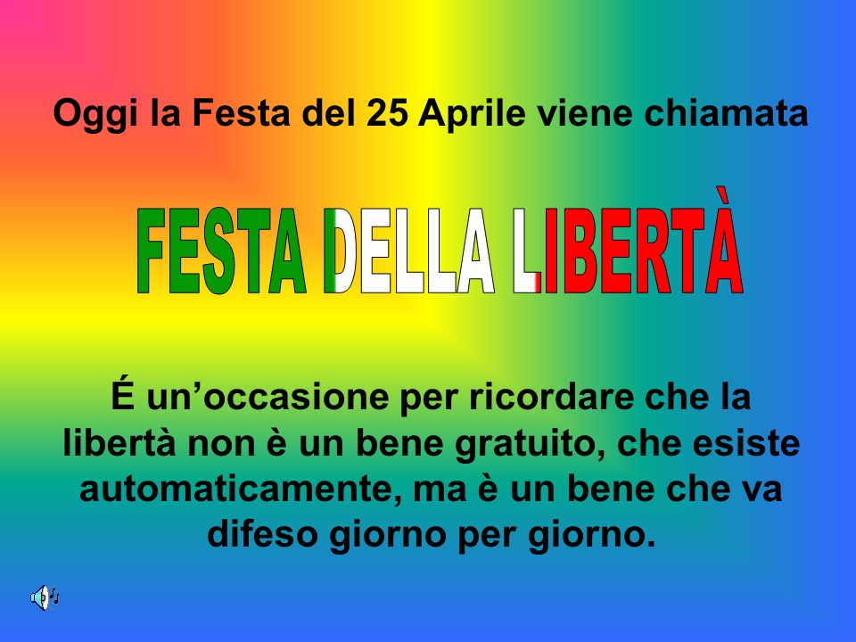 FESTA DELLA LIBERTÀ Oggi la Festa del 25 Aprile viene chiamata