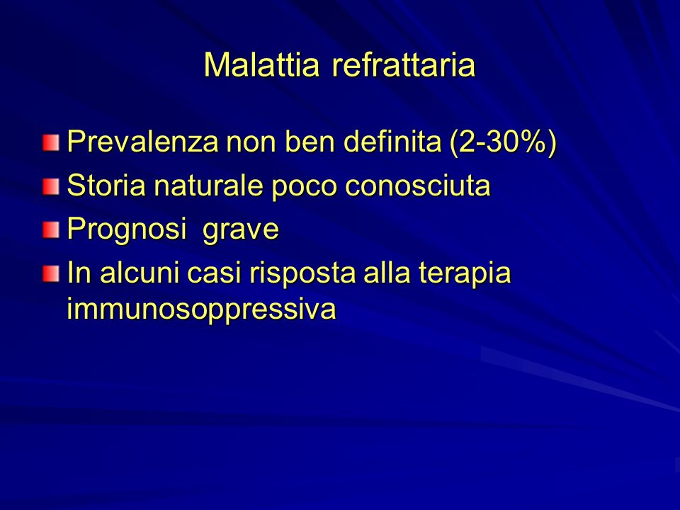 Malattia refrattaria Prevalenza non ben definita (2-30%)