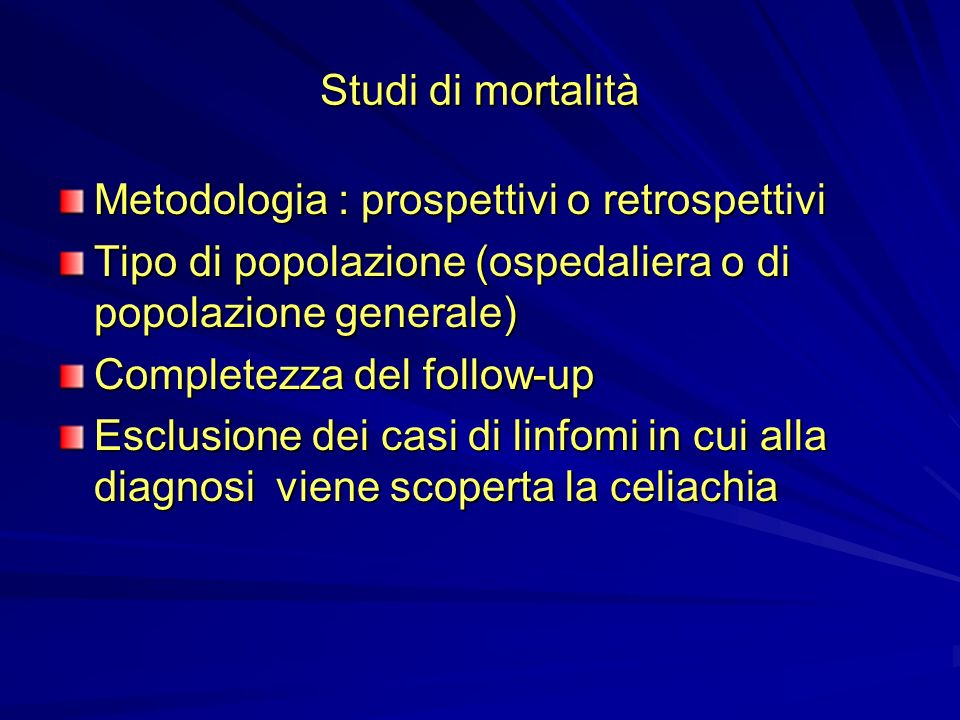 Studi di mortalità Metodologia : prospettivi o retrospettivi. Tipo di popolazione (ospedaliera o di popolazione generale)