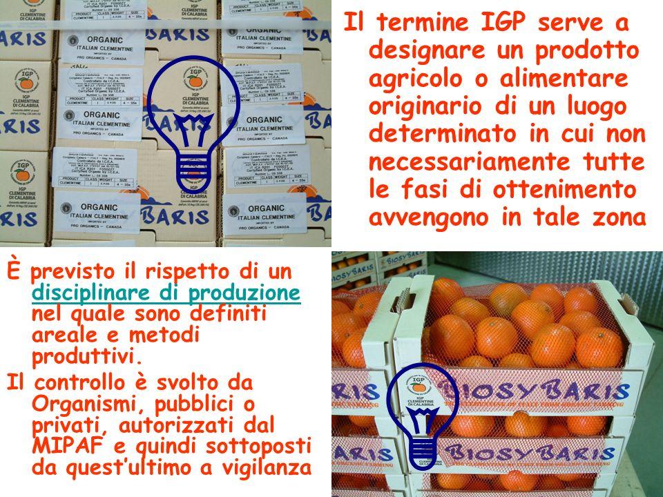 Il termine IGP serve a designare un prodotto agricolo o alimentare originario di un luogo determinato in cui non necessariamente tutte le fasi di ottenimento avvengono in tale zona