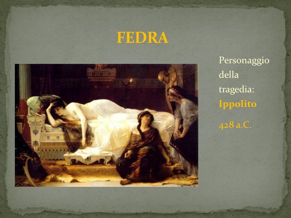 FEDRA Personaggio della tragedia: Ippolito 428 a.C.