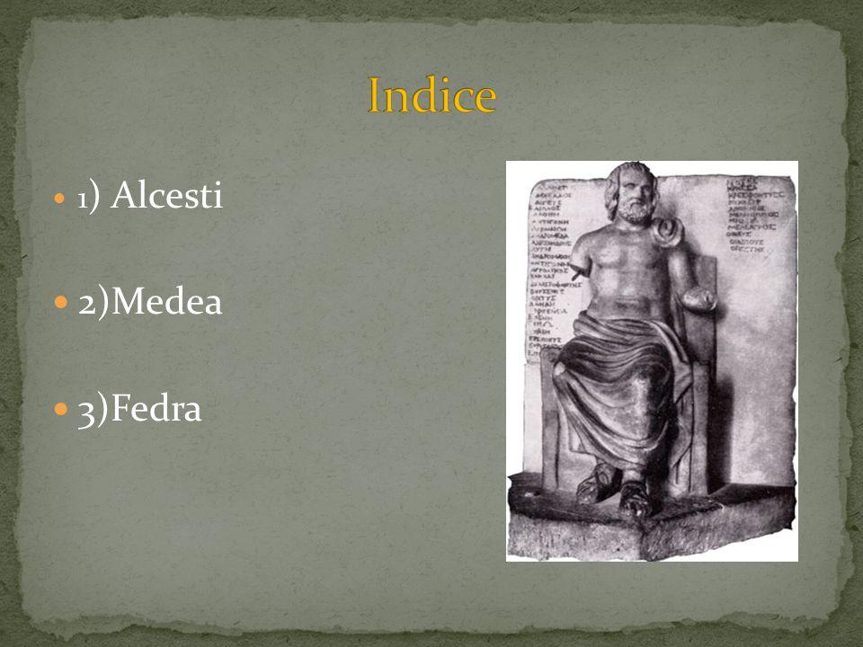 Indice 1) Alcesti 2)Medea 3)Fedra