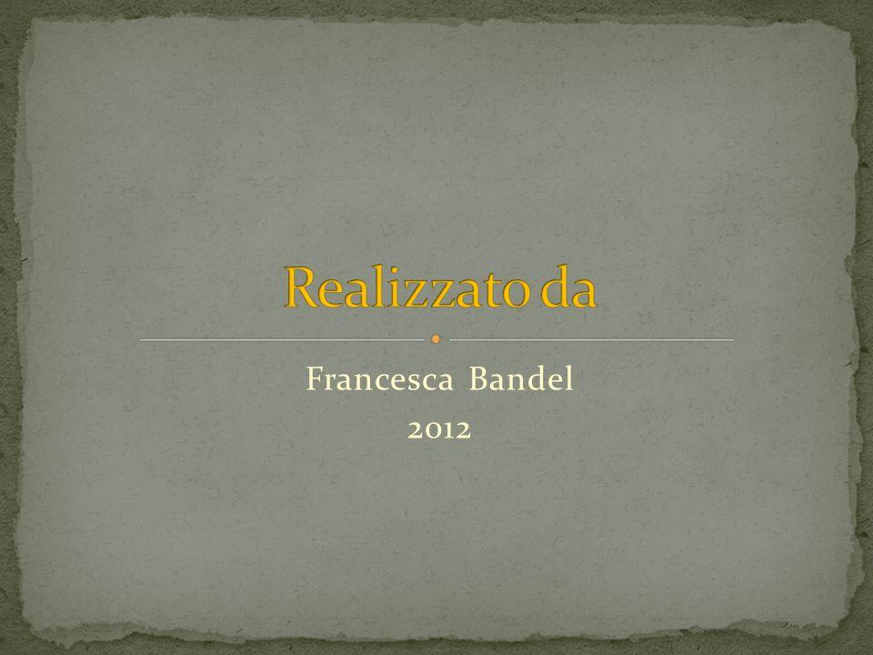 Realizzato da Francesca Bandel 2012