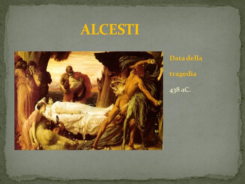ALCESTI Data della tragedia 438 aC.