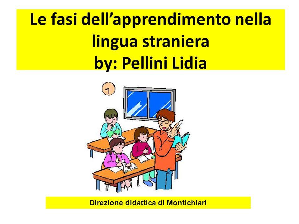 Le fasi dell'apprendimento nella lingua straniera by: Pellini Lidia