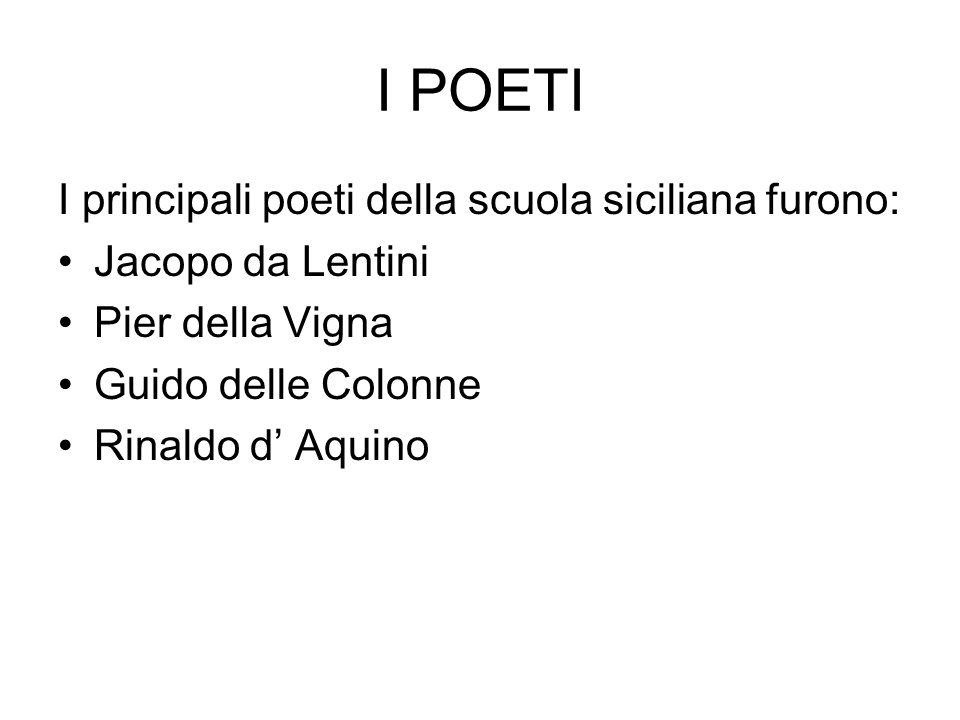 I POETI I principali poeti della scuola siciliana furono: