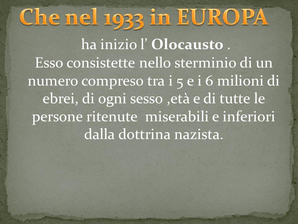 Che nel 1933 in EUROPA ha inizio l' Olocausto .