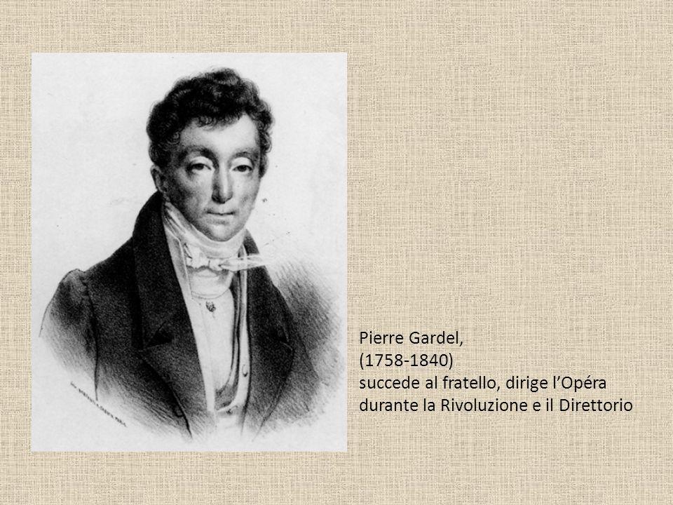 Pierre Gardel, (1758-1840) succede al fratello, dirige l'Opéra durante la Rivoluzione e il Direttorio