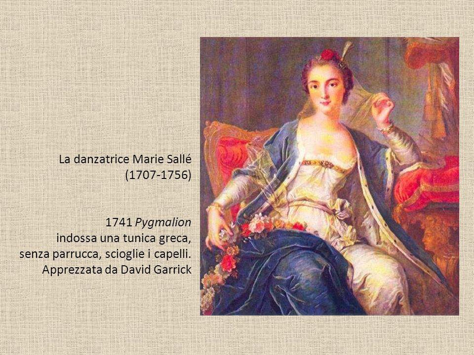 La danzatrice Marie Sallé (1707-1756) 1741 Pygmalion indossa una tunica greca, senza parrucca, scioglie i capelli.