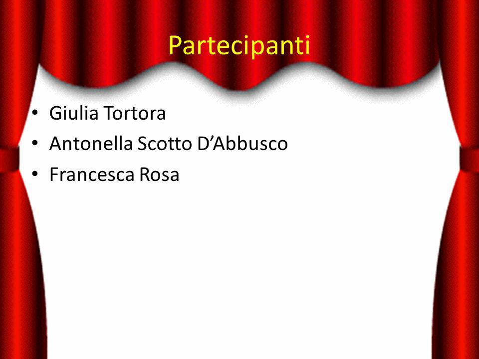 Partecipanti Giulia Tortora Antonella Scotto D'Abbusco Francesca Rosa