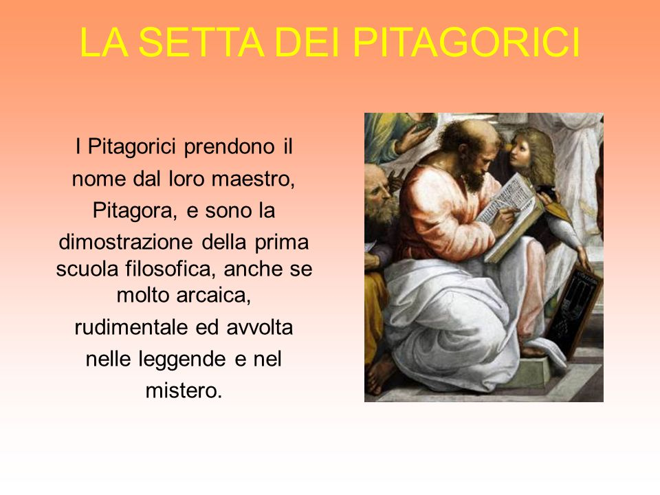 I Pitagorici prendono il nome dal loro maestro, Pitagora, e sono la