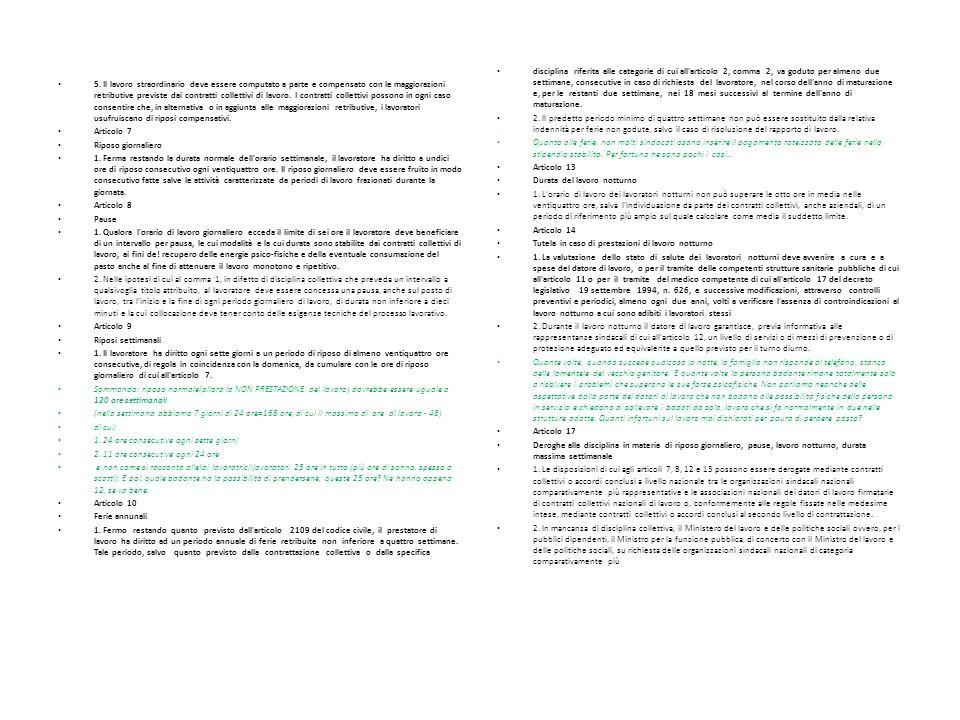 5. Il lavoro straordinario deve essere computato a parte e compensato con le maggiorazioni retributive previste dai contratti collettivi di lavoro. I contratti collettivi possono in ogni caso consentire che, in alternativa o in aggiunta alle maggiorazioni retributive, i lavoratori usufruiscano di riposi compensativi.