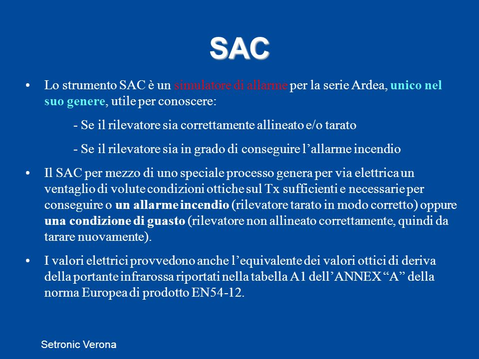 SAC Lo strumento SAC è un simulatore di allarme per la serie Ardea, unico nel suo genere, utile per conoscere: