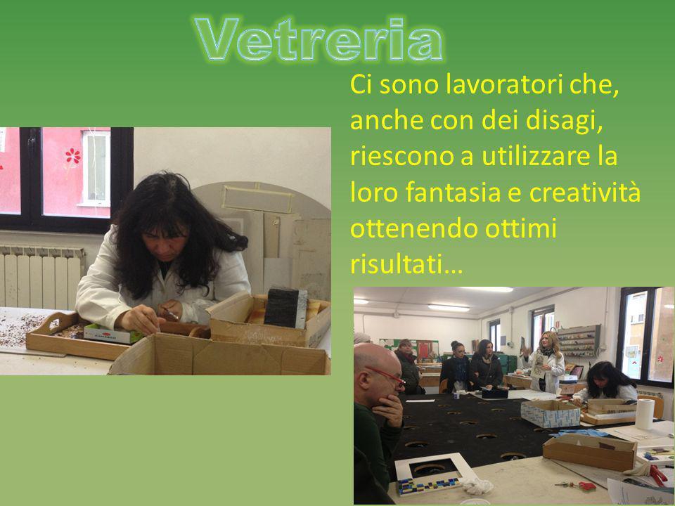 Vetreria Ci sono lavoratori che, anche con dei disagi, riescono a utilizzare la loro fantasia e creatività ottenendo ottimi risultati…
