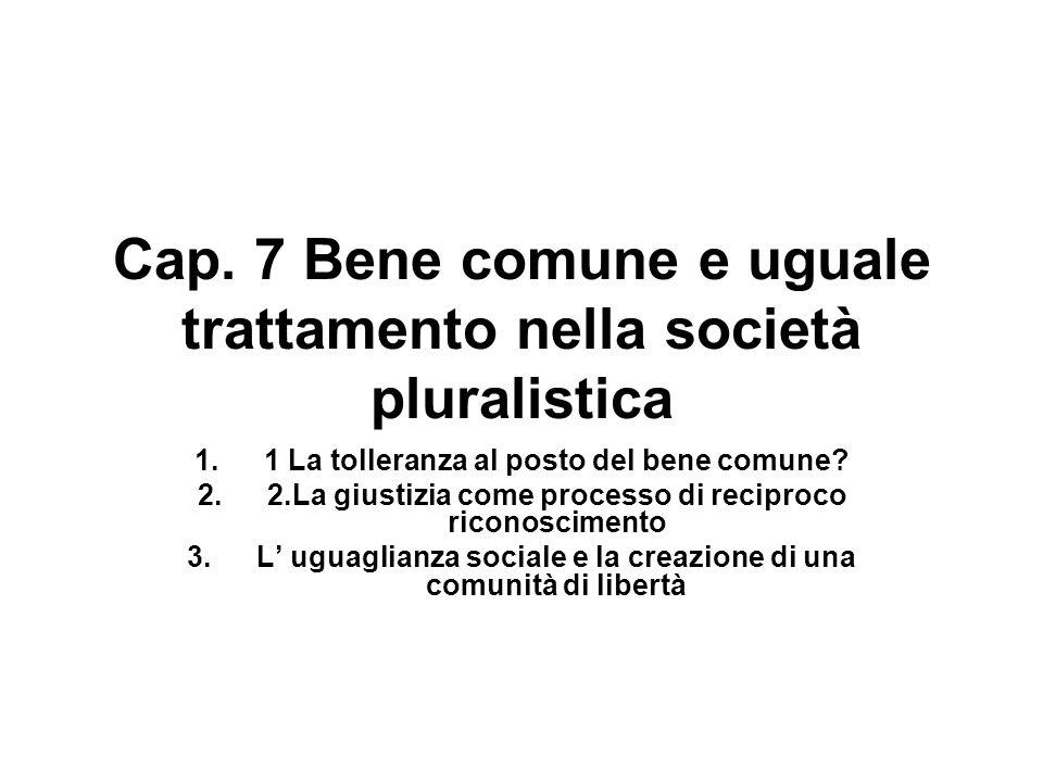 Cap. 7 Bene comune e uguale trattamento nella società pluralistica