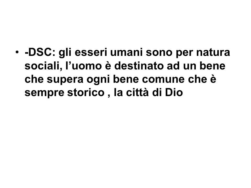 -DSC: gli esseri umani sono per natura sociali, l'uomo è destinato ad un bene che supera ogni bene comune che è sempre storico , la città di Dio