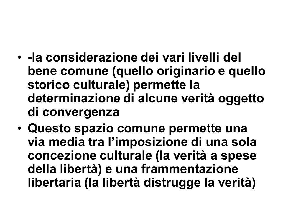 -la considerazione dei vari livelli del bene comune (quello originario e quello storico culturale) permette la determinazione di alcune verità oggetto di convergenza