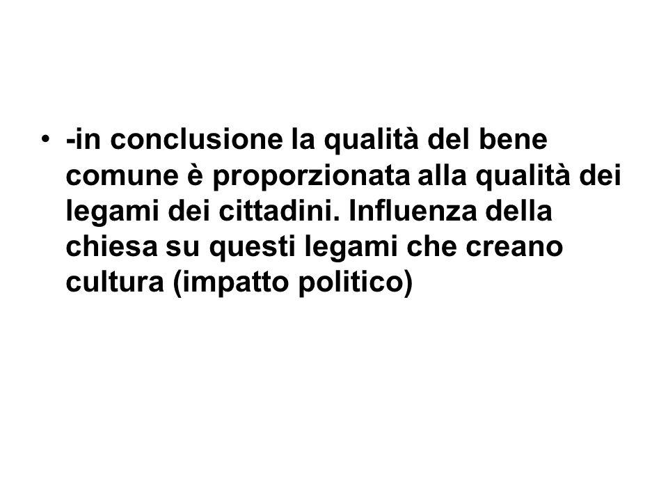 -in conclusione la qualità del bene comune è proporzionata alla qualità dei legami dei cittadini.