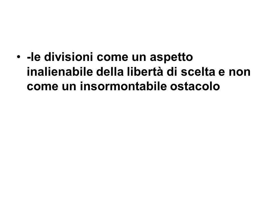 -le divisioni come un aspetto inalienabile della libertà di scelta e non come un insormontabile ostacolo