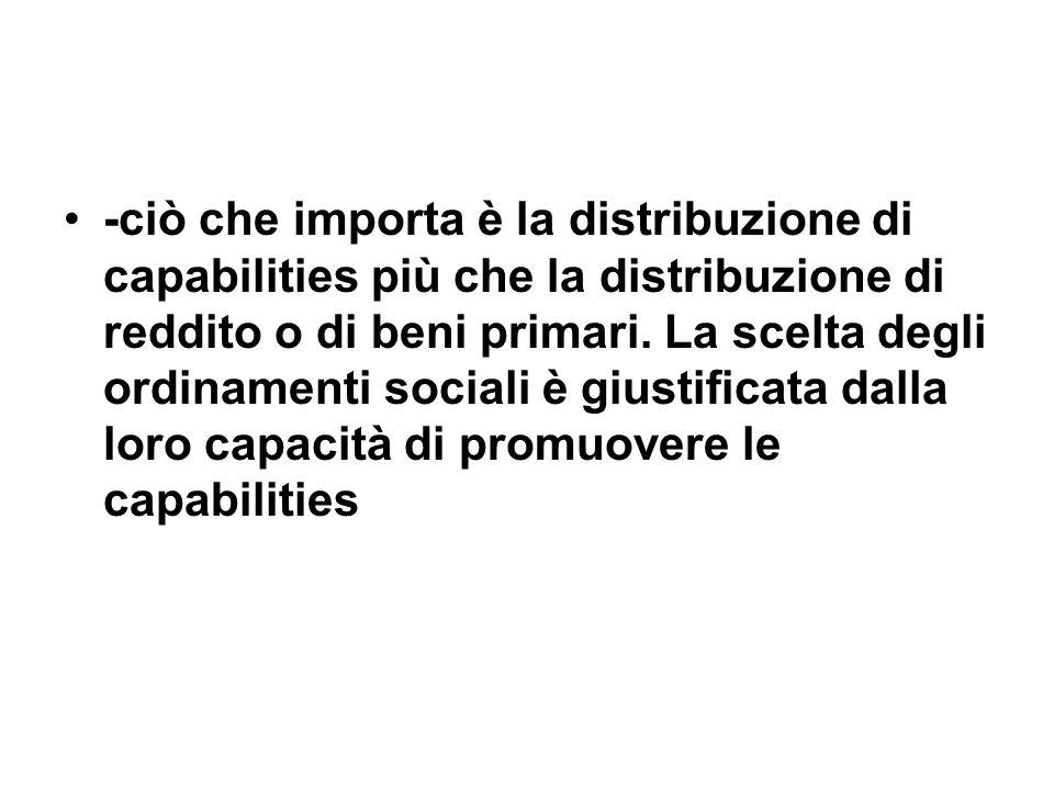 -ciò che importa è la distribuzione di capabilities più che la distribuzione di reddito o di beni primari.
