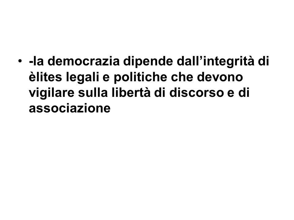 -la democrazia dipende dall'integrità di èlites legali e politiche che devono vigilare sulla libertà di discorso e di associazione