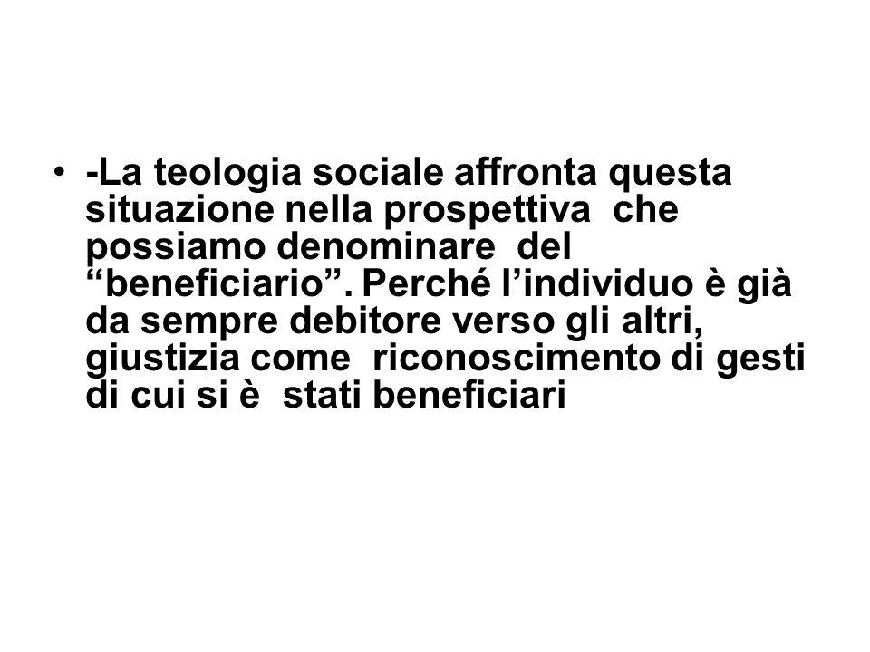 -La teologia sociale affronta questa situazione nella prospettiva che possiamo denominare del beneficiario .