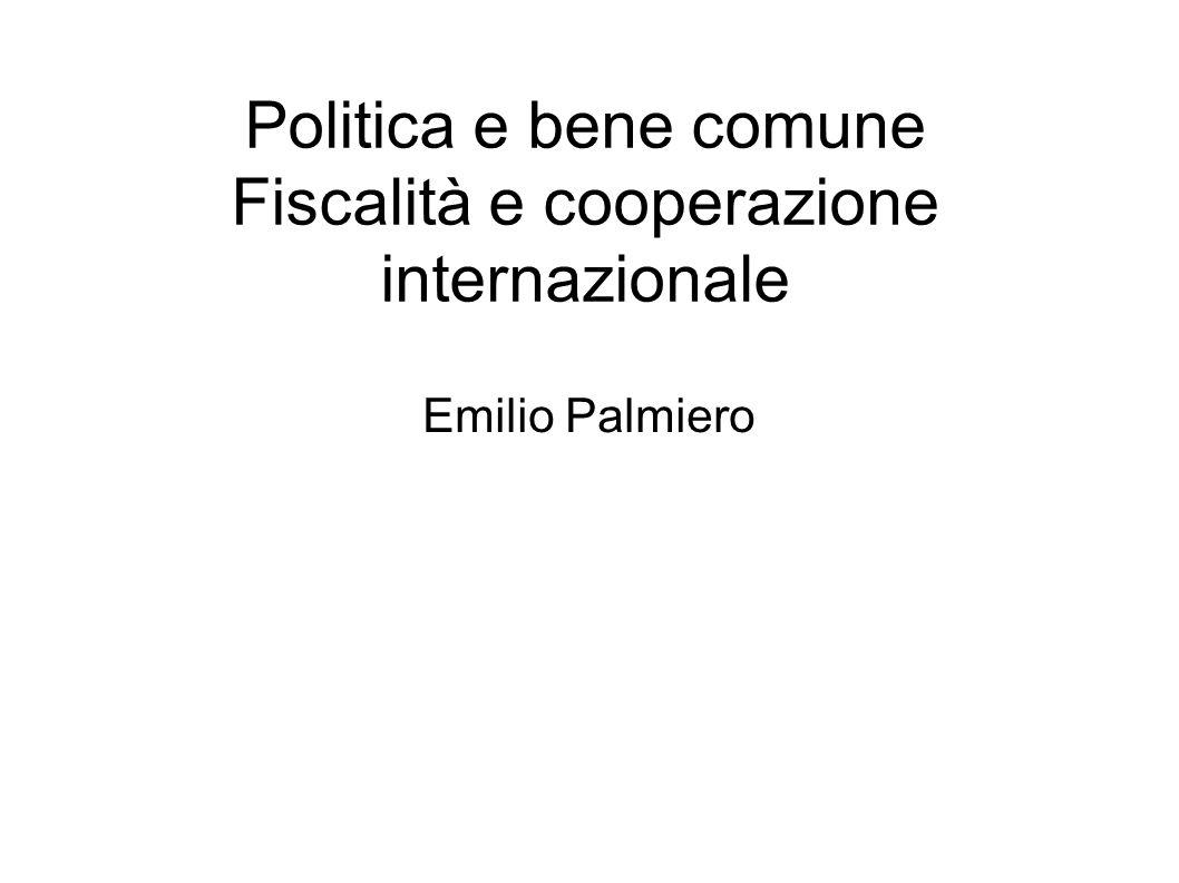 Politica e bene comune Fiscalità e cooperazione internazionale