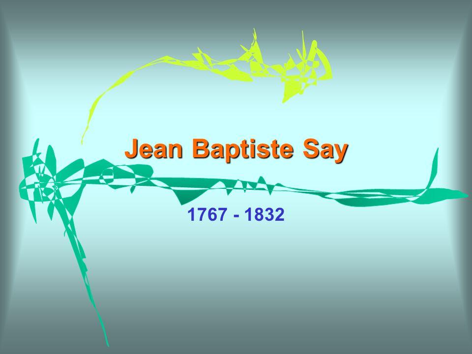 Jean Baptiste Say 1767 - 1832