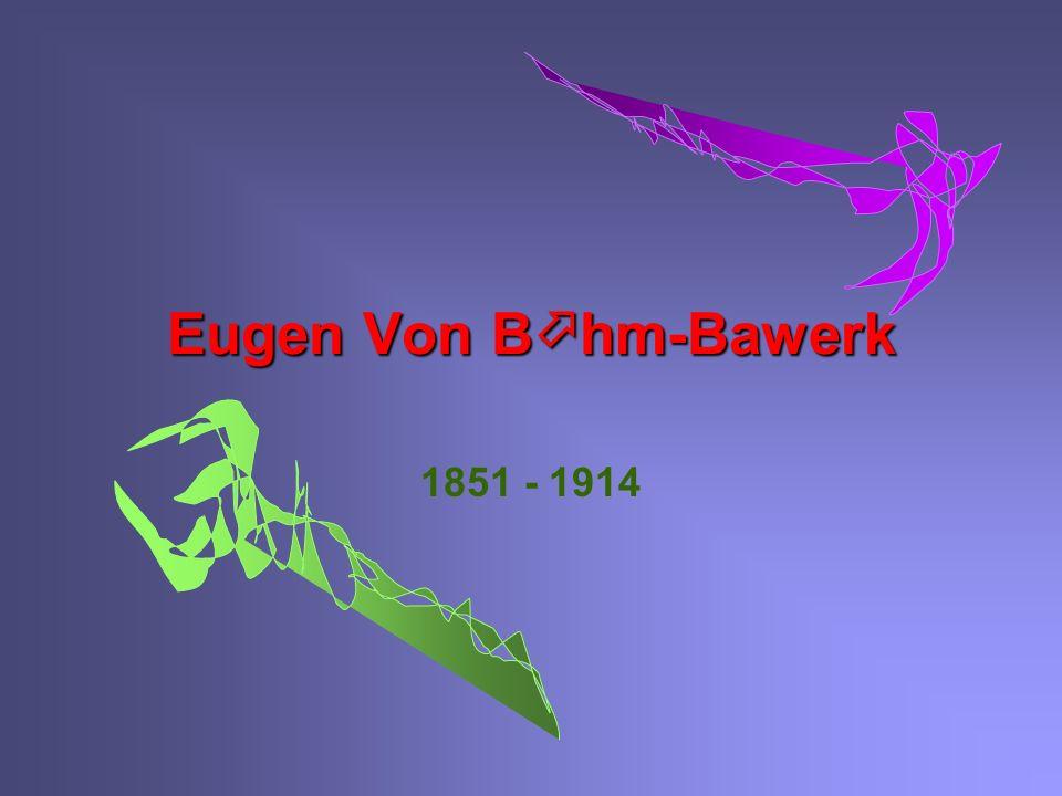 Eugen Von Bhm-Bawerk 1851 - 1914