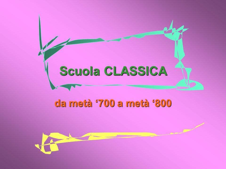 Scuola CLASSICA da metà '700 a metà '800