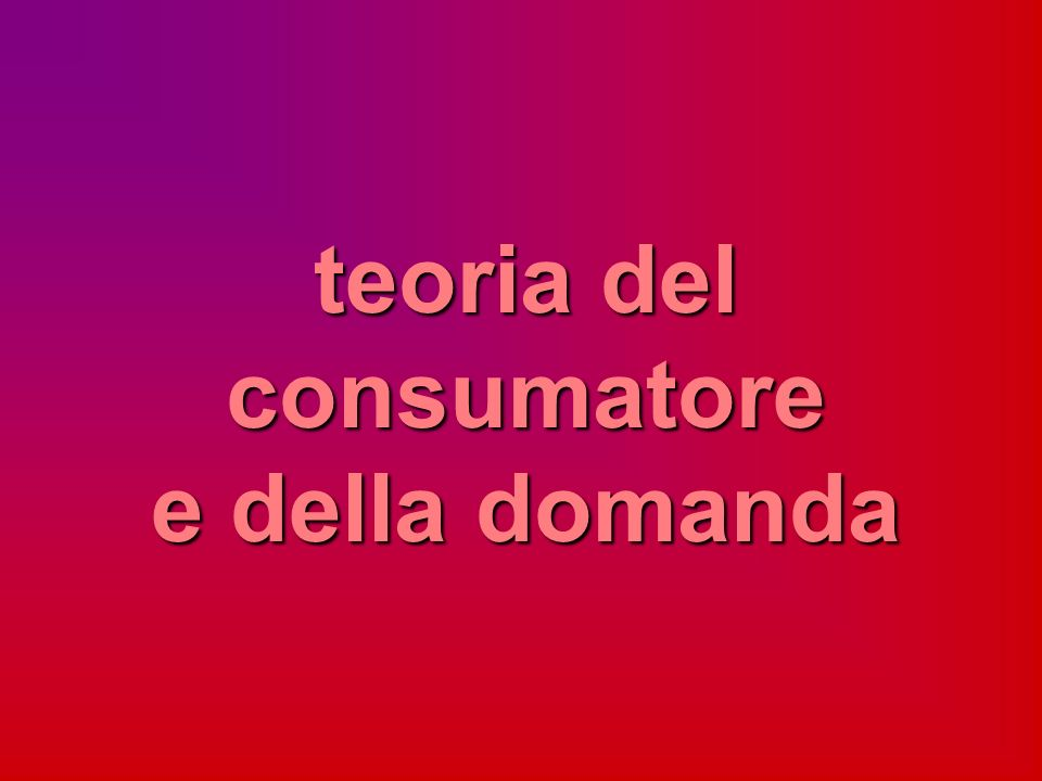 teoria del consumatore e della domanda