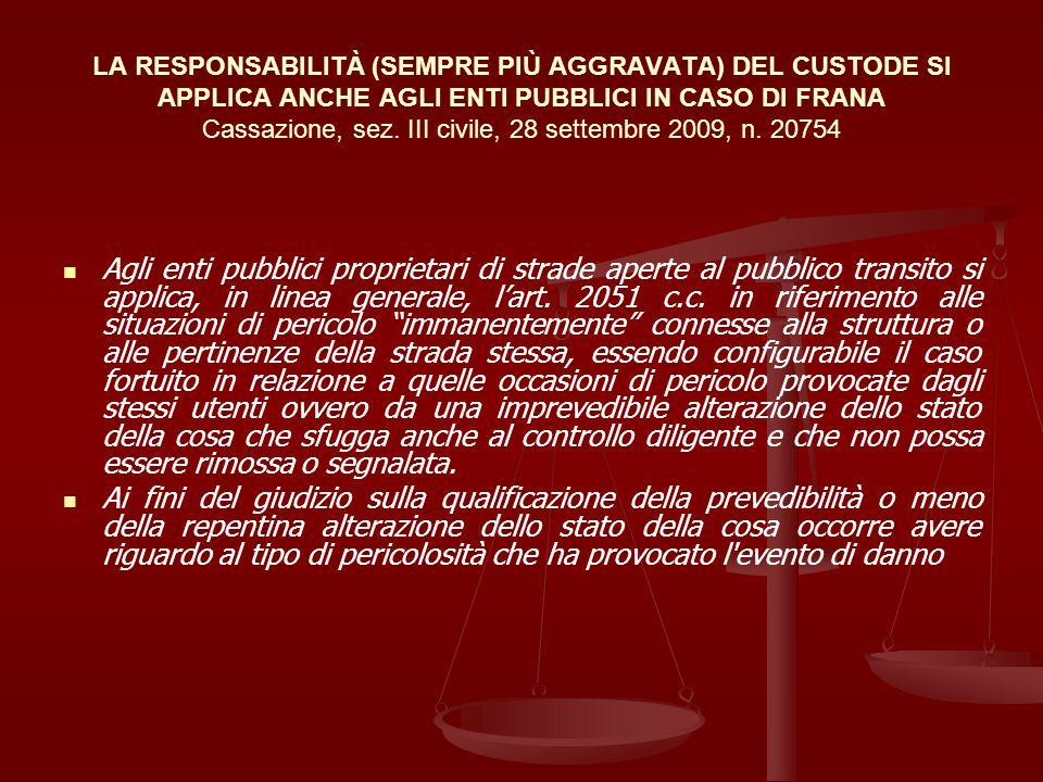 LA RESPONSABILITÀ (SEMPRE PIÙ AGGRAVATA) DEL CUSTODE SI APPLICA ANCHE AGLI ENTI PUBBLICI IN CASO DI FRANA Cassazione, sez. III civile, 28 settembre 2009, n. 20754