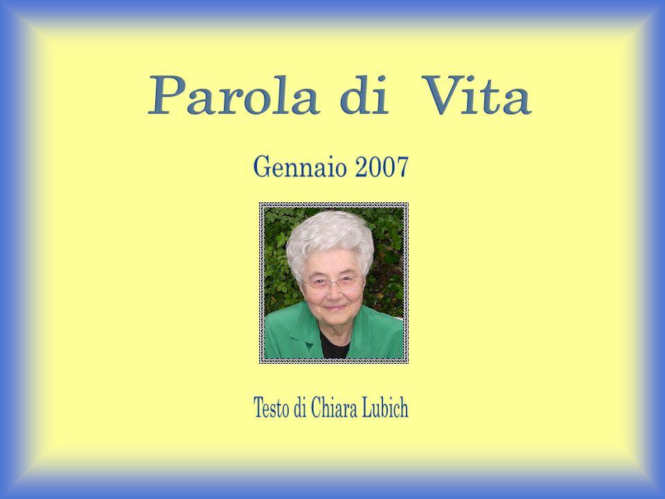 Parola di Vita Gennaio 2007 Testo di Chiara Lubich