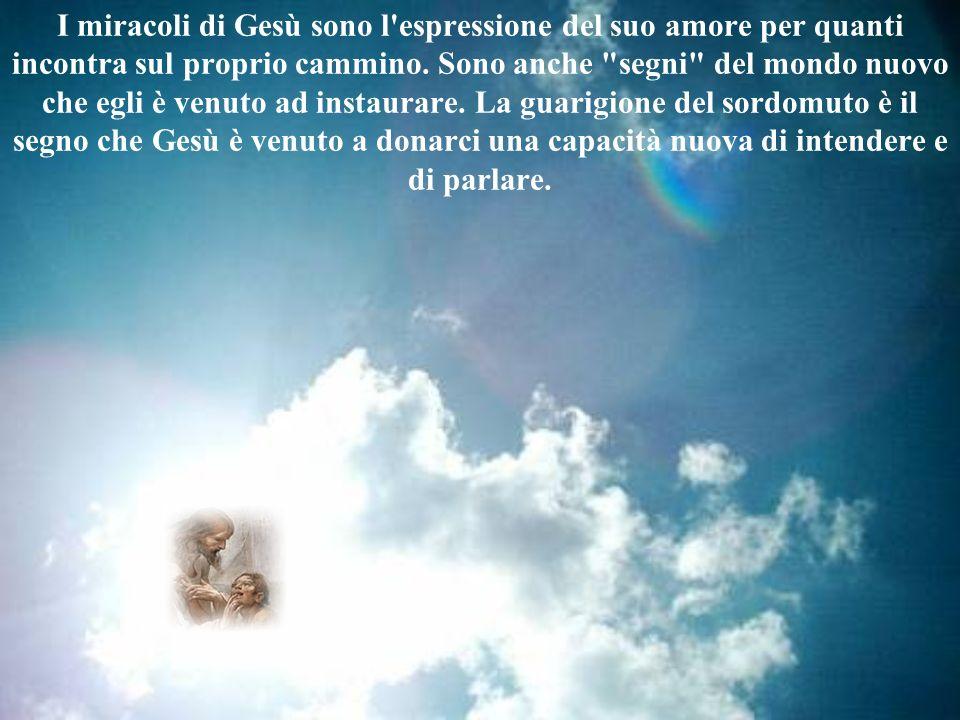 I miracoli di Gesù sono l espressione del suo amore per quanti incontra sul proprio cammino.