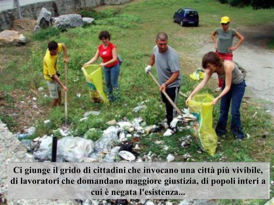 Ci giunge il grido di cittadini che invocano una città più vivibile, di lavoratori che domandano maggiore giustizia, di popoli interi a cui è negata l esistenza...