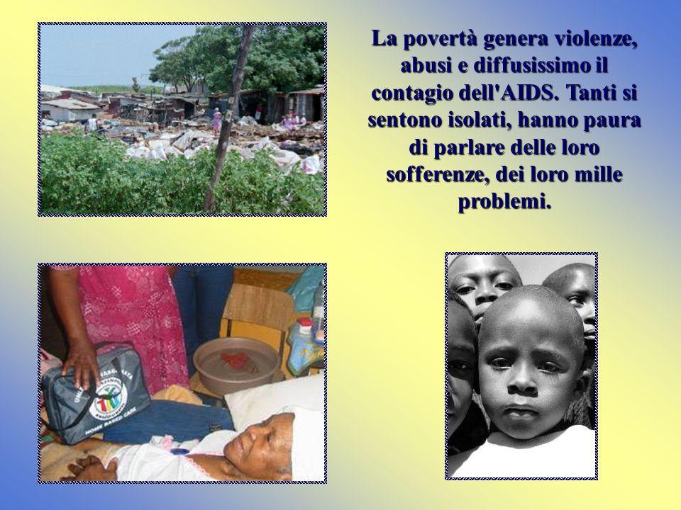 La povertà genera violenze, abusi e diffusissimo il contagio dell AIDS