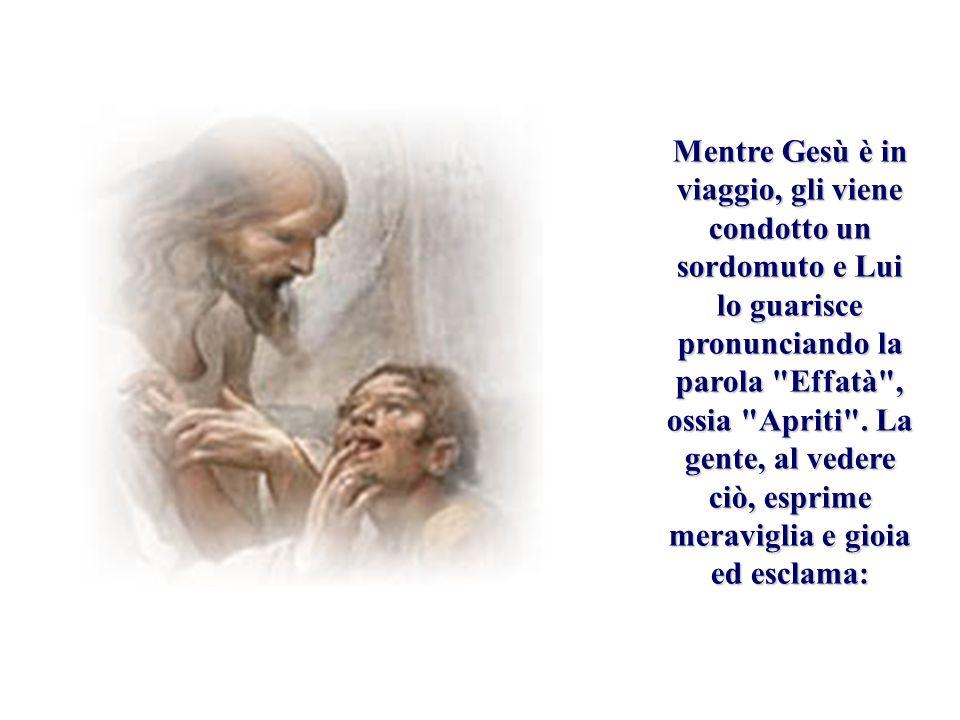 Mentre Gesù è in viaggio, gli viene condotto un sordomuto e Lui lo guarisce pronunciando la parola Effatà , ossia Apriti .